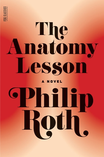 The Anatomy Lesson - A Novel ebook by Philip Roth