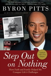 Step Out on Nothing - How Faith and Family Helped Me Conquer Life's Challenges ebook by Byron Pitts