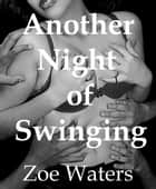 Another Night of Swinging ebook by Zoe Waters