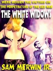 The White Widows - Or, The Sex War ebook by Sam Merwin Jr.