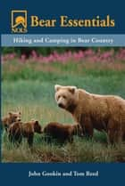NOLS Bear Essentials - Hiking and Camping in Bear Country ebook by John Gookin, Tom Reed