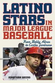 Latino Stars in Major League Baseball - From Bobby Abreu to Carlos Zambrano ebook by Jonathan Weeks