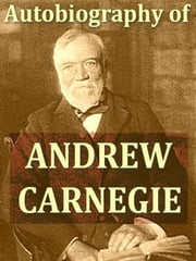 Autobiography of Andrew Carnegie [Illustrated] ebook by Andrew Carnegie