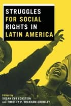 Struggles for Social Rights in Latin America ebook by Susan Eva Eckstein, Timothy P. Wickham-Crowley