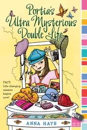 Portia's Ultra Mysterious Double Life ebook by Anna Hays