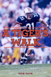 A Tiger's Walk - Memoirs of an Auburn Football Player ebook by Rob Pate