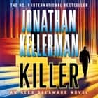Killer (Alex Delaware series, Book 29) - A riveting, suspenseful psychological thriller audiobook by Jonathan Kellerman
