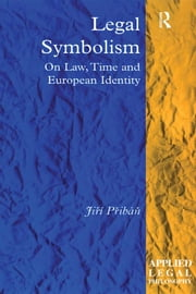 Legal Symbolism - On Law, Time and European Identity ebook by Jirí Pribán