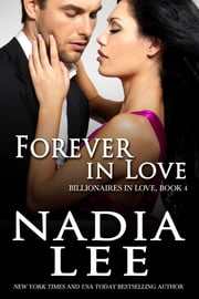 Forever in Love (Billionaires in Love Book 4) ebook by Nadia Lee