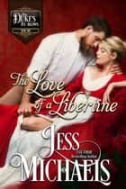 The Love of a Libertine - The Duke's By-Blows, #1 ebook by Jess Michaels