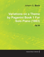 Johannes brahms ebook and audiobook search results rakuten kobo variations on a theme by paganini book 1 by johannes brahms for solo piano 1863 fandeluxe Image collections