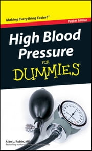 High Blood Pressure For Dummies®, Pocket Edition ebook by Dummies