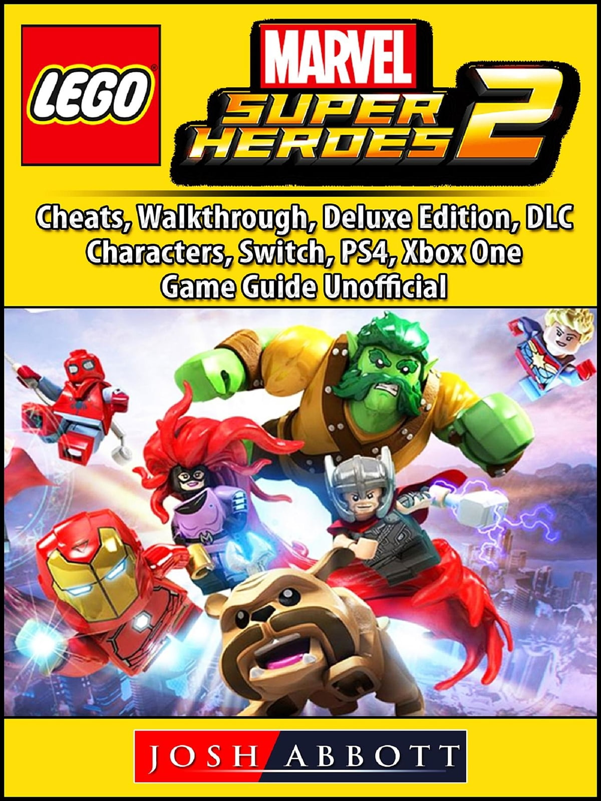 Lego Marvel Super Heroes 2, Cheats, Walkthrough, Deluxe Edition, DLC,  Characters, Switch, PS4, Xbox One, Game Guide Unofficial ebook by Josh  Abbott -