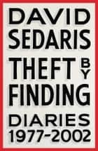 Theft by Finding - Diaries (1977-2002) ebook de David Sedaris