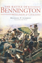 The Battle of Bennington - Soldiers and Civilians ebook by Michael P. Gabriel,Tyler Resch
