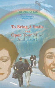 TO BRING A SMILE AND OPEN YOUR MIND AND HEART ebook by THE PEN-O-KEN