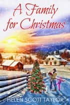 A Family for Christmas (Contemporary Romance Novella) ebook by Helen Scott Taylor
