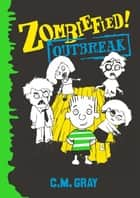 Zombiefied! - Outbreak ebook by C.M. Gray
