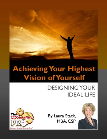 Achieving Your Highest Vision of Yourself - Designing Your Ideal Life ebook by Laura Stack