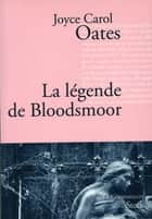 La légende de Bloodsmoor ebook by Joyce Carol Oates