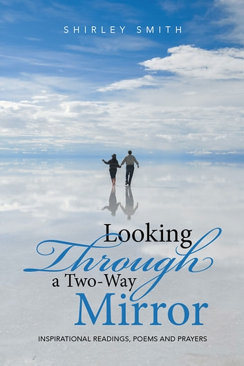 Looking Through a Two-Way Mirror - Inspirational Readings, Poems and Prayers ebook by Shirley Smith