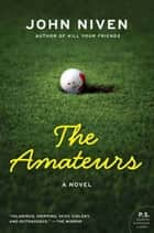 The Amateurs - A Novel ebook by John Niven