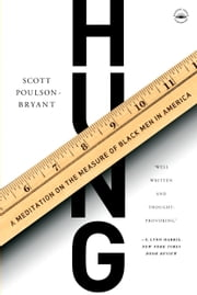 Hung - A Meditation on the Measure of Black Men in America ebook by Scott Poulson-Bryant