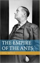 The Empire of the Ants ebook by Herbert George Wells