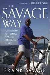 The Savage Way - Successfully Navigating the Waves of Business and Life ebook by Frank Savage
