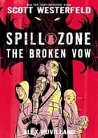 Spill Zone Book 2 - The Broken Vow ebook by Scott Westerfeld, Alex Puvilland