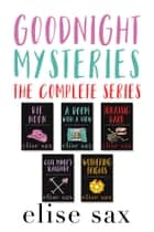 Goodnight Mysteries: The Complete Series ebook by Elise Sax