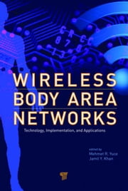 Wireless Body Area Networks: Technology, Implementation, and Applications ebook by Yuce, Mehmet R.