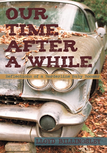 Our Time After a While - Reflections of a Borderline Baby Boomer ebook by Lloyd Billingsley