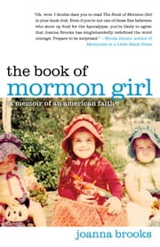 The Book of Mormon Girl - A Memoir of an American Faith ebook by Joanna Brooks
