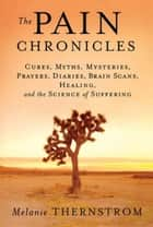 The Pain Chronicles ebook by Melanie Thernstrom