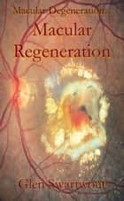 Macular Degeneration... ...Macular Regeneration ebook by Dr. Glen Swartwout