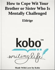 How to Cope Wit Your Brother or Sister Who Is Mentally Challenged ebook by Eldrige