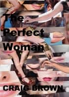 The Perfect Woman ebook by Craig Brown