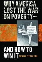 Why America Lost the War on Poverty--And How to Win It ebook by Frank Stricker