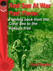 Red Sun At War Part Three: Fighting back from the Coral Sea to the Kokoda Trail. ebook by Nick Shepley