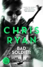 Bad Soldier - Danny Black Thriller 4 ebook by Chris Ryan