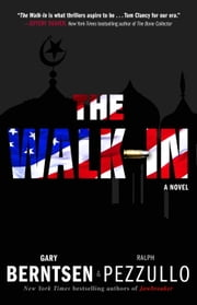 The Walk-In - A Novel ebook by Gary Berntsen,Ralph Pezzullo