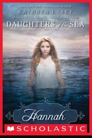 Daughters of the Sea #1: Hannah ebook by Kathryn Lasky