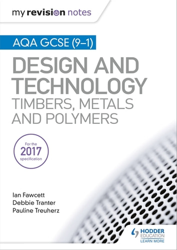 My Revision Notes: AQA GCSE (9-1) Design and Technology: Timbers, Metals and Polymers 電子書 by Ian Fawcett,Debbie Tranter,Pauline Treuherz