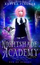 Nightshade Academy Episode 4: Den of Demons ebook by Kestra Pingree