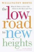 The Low Road to New Heights ebook by Wellington Boone