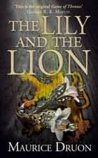 The Lily and the Lion (The Accursed Kings, Book 6) ebook by Maurice Druon