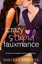 Crazy, Stupid, Fauxmance ebook by