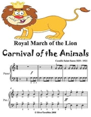 Royal March of the Lion Carnival of the Animals - Easy Piano Sheet Music Junior Edition ebook by Camille Saint Saens