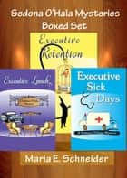 Sedona O'Hala Mysteries - Boxed Set (1-3) - Executive Lunch, Executive Retention, Executive Sick Days ebook by Maria Schneider
